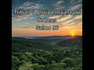 tributo a glória e majestade de Deus - Salmo 96